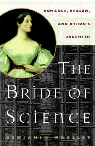The Bride of Science: Romance, Reason, and Byron's Daughter - Benjamin Woolley