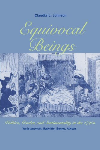 Equivocal Beings: Politics, Gender, and Sentimentality in the 1790s--Wollstonecraft, Radcliffe, Burney, Austen (Women in Culture and Society - Claudia L. Johnson