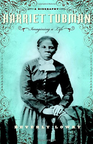 Harriet Tubman: Imagining a Life - Beverly Lowry