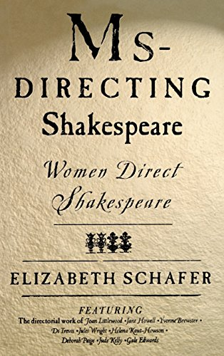 Ms-Directing Shakespeare: Women Direct Shakespeare - Elizabeth Schafer