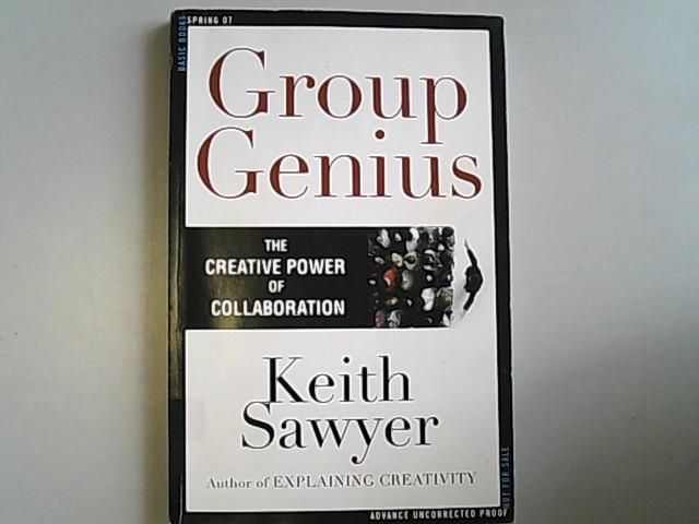 Group Genius: The Creative Power of Collaboration. - Sawyer, Keith,