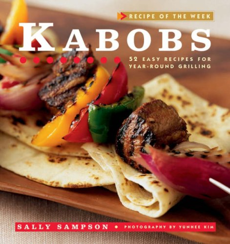 Recipe of the Week: Kabobs: 52 Easy Recipes for Year-Round Grilling - Sally Sampson