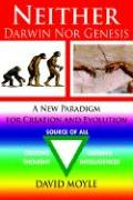 Neither Darwin Nor Genesis: A New Paradigm for Creation and Evolution - Moyle Msc D. , David