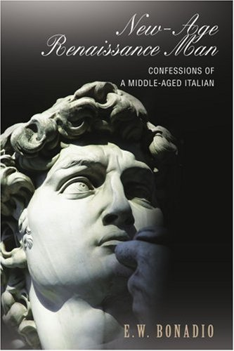 New-Age Renaissance Man: Confessions of a Middle-Aged Italian - Edward Bonadio