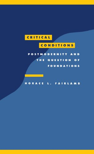 Critical Conditions: Postmodernity and the Question of Foundations (Literature, Culture, Theory) - Horace L. Fairlamb