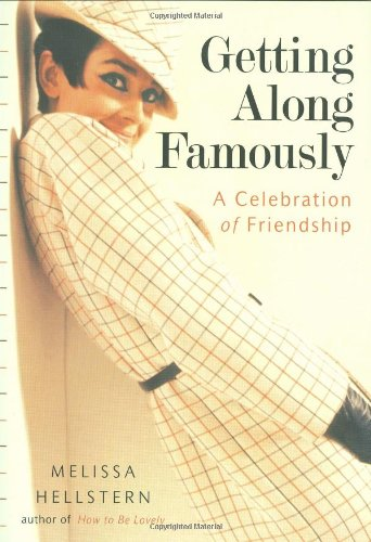 Getting Along Famously: A Celebration of Friendship - Melissa Hellstern
