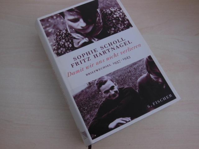 Sophie Scholl - Fritz Hartnagel. Damit wir uns nicht verlieren. Briefwechsel 1937 - 1943. - Scholl, S - Hartnagel, Thomas (Hrsg.)