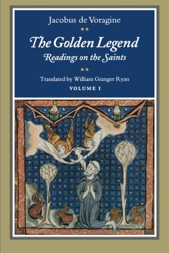 The Golden Legend: Readings on the Saints, Vol. 1 (Volume 1) - Jacobus de Voragine