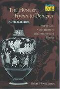 """The Homeric """"Hymn to Demeter"""": Translation, Commentary, and Interpretive Essays"""