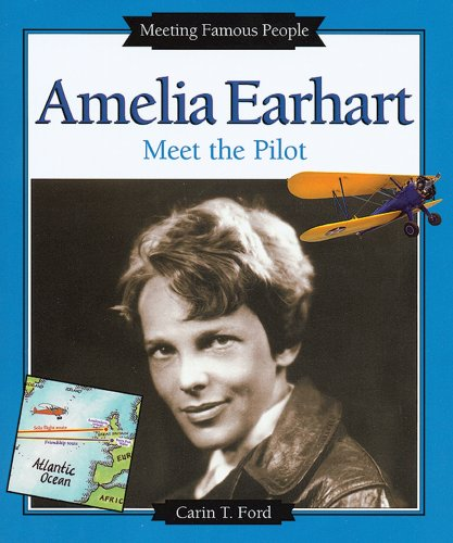 Amelia Earhart: Meet the Pilot (Meeting Famous People) - Carin T. Ford