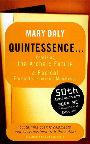 Quintessence: Realizing the Archaic Future - Mary Daly