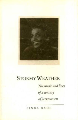 Stormy Weather: The Music and Lives of a Century of Jazzwomen - Linda Dahl