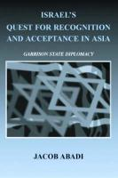 Israel's Quest for Recognition and Acceptance in Asia: Garrison State Diplomacy