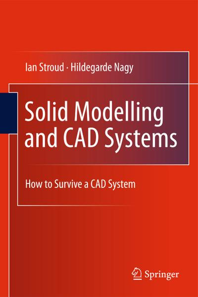 Solid Modelling and CAD Systems : How to Survive a CAD System - Ian Stroud
