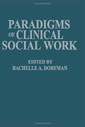 Paradigms Of Clinical Social Work . - Rachelle A. Dorfman