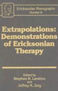 Extrapolations: Demonstration of Ericksonian Therapy