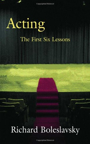 Acting: The First Six Lessons (Theatre Arts Book) - Boleslavsky, Richard