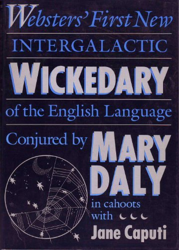 Webster's First New Intergalactic Wickedary of the English Language - Mary Daly