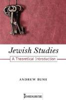 Jewish Studies: A Theoretical Introduction - Bush, Andrew