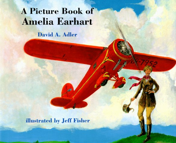 A Picture Book of Amelia Earhart (Picture Book Biographies) - David A. Adler