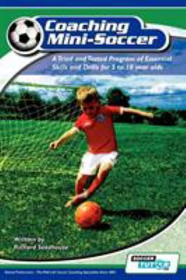 Coaching Mini-Soccer : A Tried and Tested Program of Essential Skills and Drills for 5 to 10 Year Olds - Richard Seedhouse