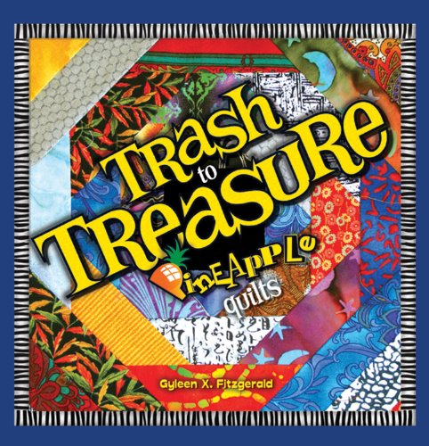Trash to Treasure Pineapple Quilts - Gyleen X. Fitzgerald