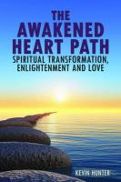 The Awakened Heart Path- Spiritual Transformation, Enlightenment and Love - Hunter, Kevin