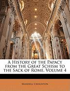 A History of the Papacy from the Great Schism to the Sack of Rome, Volume 4 - Creighton, Mandell