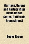 Marriage, Unions and Partnerships in the United States: California Proposition 8