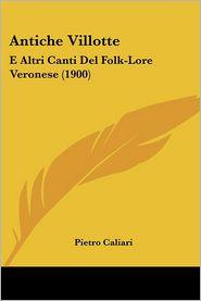 Antiche Villotte: E Altri Canti del Folk-Lore Veronese (1900)