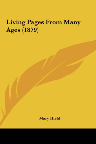 Living Pages from Many Ages (1879) (Hardback) - Mary Hield