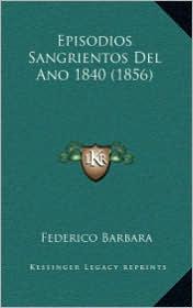 Episodios Sangrientos del Ano 1840 (1856)