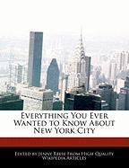 Everything You Ever Wanted to Know about New York City - Reese, Jenny