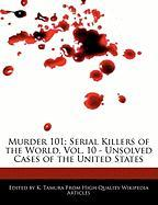 Murder 101: Serial Killers of the World, Vol. 10 - Unsolved Cases of the United States - Cleveland, Jacob; Tamura, K.