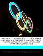 The World Athlete Series: Saudi Arabia and Yemen at the 2008 Summer Olympics, Featuring Athletics, Gymnastics, and Swimming Competitors - Marley, Ben; Dobbie, Robert