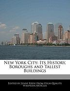 New York City: Its History, Boroughs and Tallest Buildings - Reese, Jenny