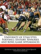 University of Utah Utes Football: History, Rivalries and Bowl Game Appearances - Reese, Jenny