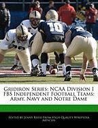 Gridiron Series: NCAA Division I Fbs Independent Football Teams: Army, Navy and Notre Dame - Reese, Jenny