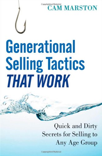 Generational Selling Tactics that Work: Quick and Dirty Secrets for Selling to Any Age Group - Cam Marston
