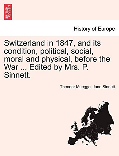 Switzerland in 1847, and its condition, political, social, moral and physical, before the War ... Edited by Mrs. P. Sinnett. - Theodor Muegge; Jane Sinnett