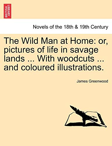 The Wild Man at Home: or, pictures of life in savage lands ... With woodcuts ... and coloured illustrations. - James Greenwood