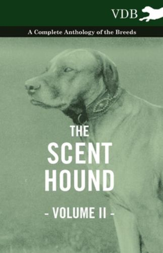 The Scent Hound Vol. Ii. - a Complete Anthology of the Breeds - Various