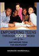 Empowering Teens Through God's Word!: Empowering Teens for Discipleship - Marshall, Warner