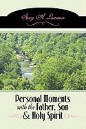 Personal Moments with the Father, Son & Holy Spirit: Own Your Life by Carrying Out Your Purpose - Lawrence, Stacy A.