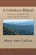 Is Catholicism Biblical? - Collins, Mary Ann