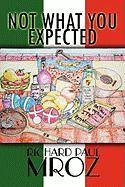 Not What You Expected - Mroz, Richard Paul
