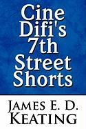 Cine Difi's 7th Street Shorts - Keating, James E. D.