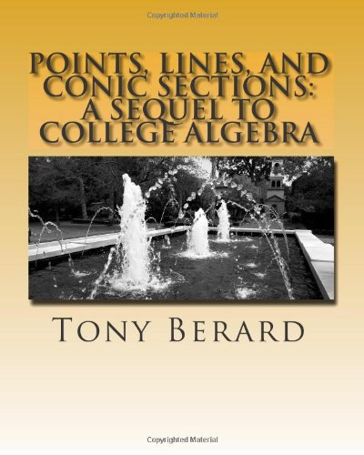 Points, Lines, and Conic Sections: A Sequel to College Algebra - Mr. Anthony S. Berard