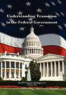Understanding Transition in the Federal Government - O'Bannon, MR Michael J.
