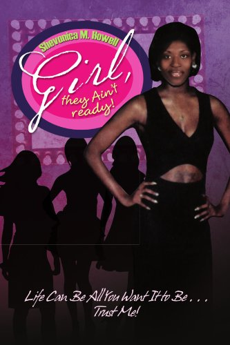 Girl, they Ain't ready!: Life Can Be All You Want It to Be . . . Trust Me! - Shevonica M Howell